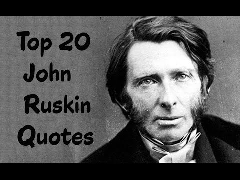 Top 20 John Ruskin Quotes - The leading English art critic of the Victorian era