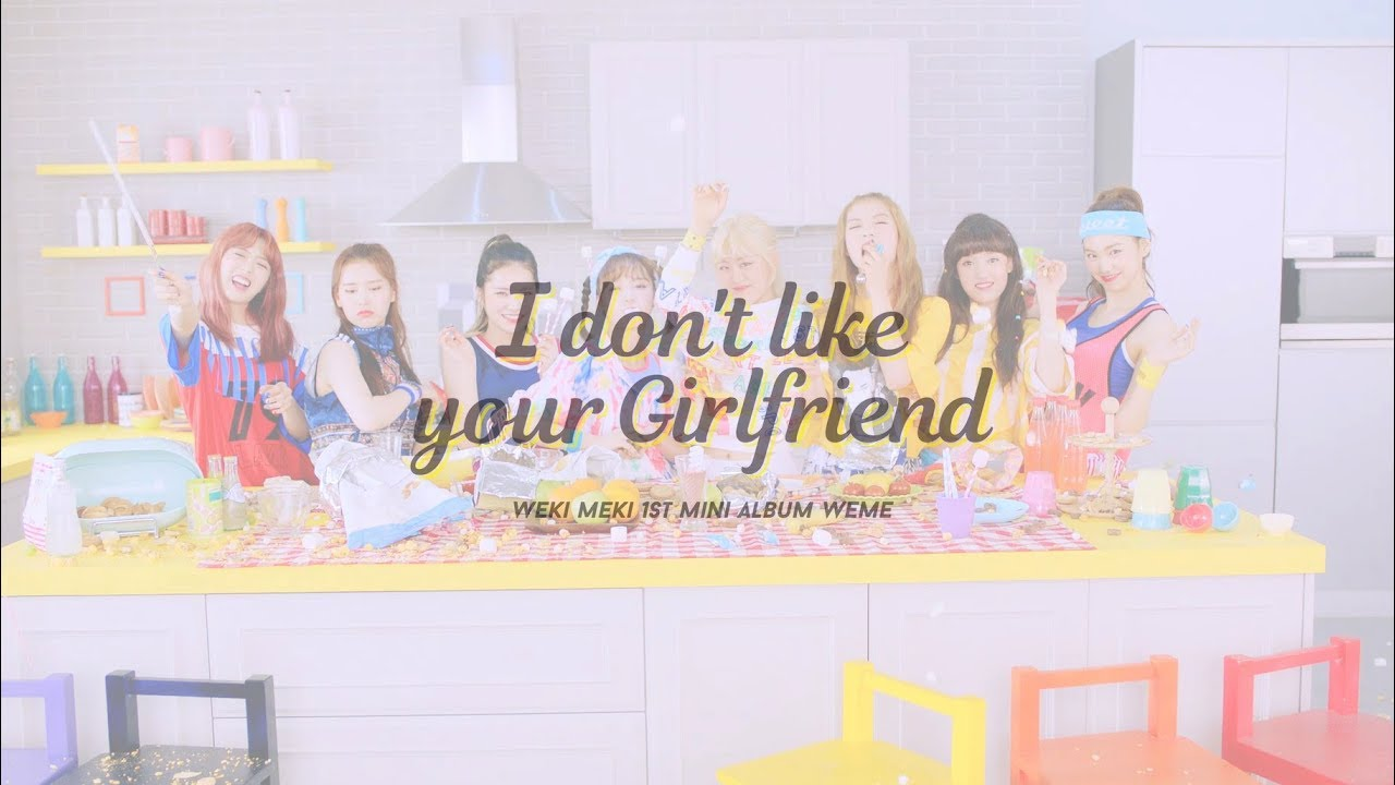 Weki Meki – I Don T Like Your Girlfriend 위키미키