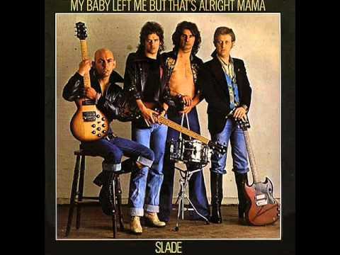 Slade - My Baby Left Me