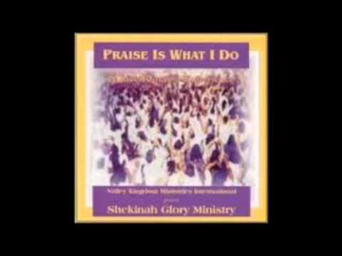 Shekinah Glory praise is what I do