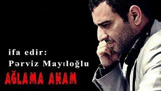 Perviz Mayiloglu Aglama Anam