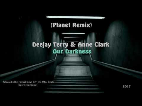 Deejay Terry & Anne Clark  Our Darkness Planet Remix