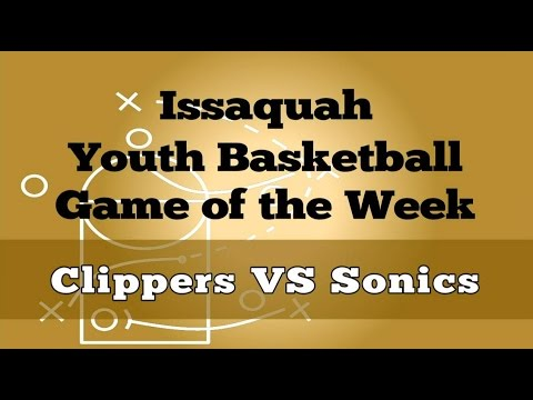 Issaquah Youth Basketball Game of the Week: Clippers vs. Sonics