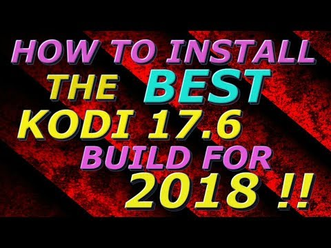 HOW TO INSTALL THE BEST KODI 17 6 BUILD...