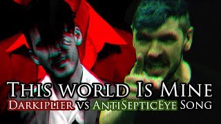 """THIS WORLD IS MINE!"" (Darkiplier vs Antisepticeye Remix) 