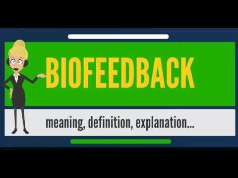What is BIOFEEDBACK? What does BIOFEEDBACK mean? BIOFEEDBACK meaning, definition & explanation