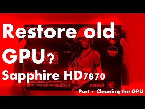 Restoring an old GPU Sapphire HD 7870 // Part 1: Cleaning the GPU