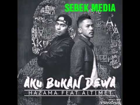 Aku Bukan Dewa - Hazama ft Altimet [ New Song 2017 ]