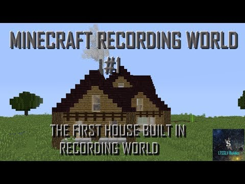 Minecraft Recording World #1 - First house built in recording world!