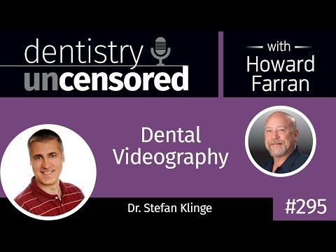 295 Dental Videography with Stefan Klinge : Dentistry Uncensored with Howard Farran