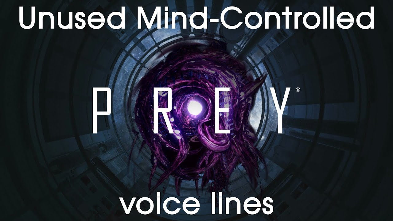 [Prey] Unused mind-controlled voicelines for major characters