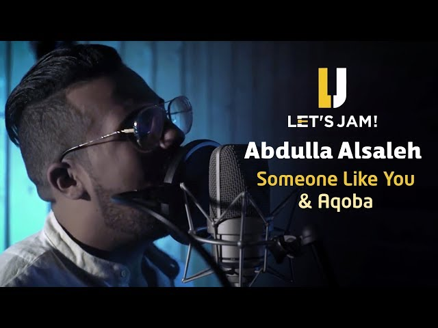 Let's Jam - Abdulla Alsaleh Someone Like You (Adele) & Aqoba (Assala) cover عبدالله الصالح Let's Jam