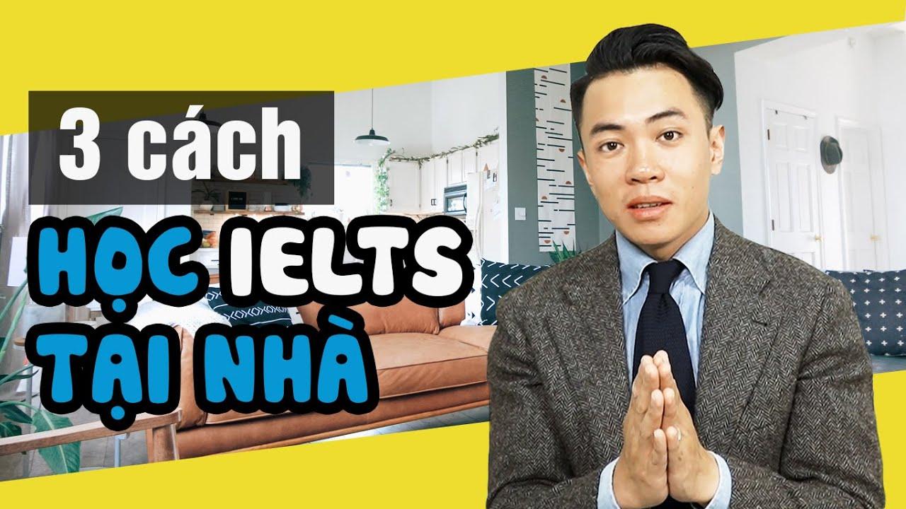 [IELTS 4 Skills] 3 Cách Tự Học IELTS Dễ Dàng Tại Nhà Cùng Thầy Tùng 9.0 IELTS