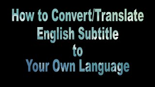 How to Translate English Subtitle to Your Own Language - Easy Method