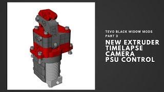 Tevo Black Widow Mods Part 3 - New Extruder, Timelapse Camera & PSU Control