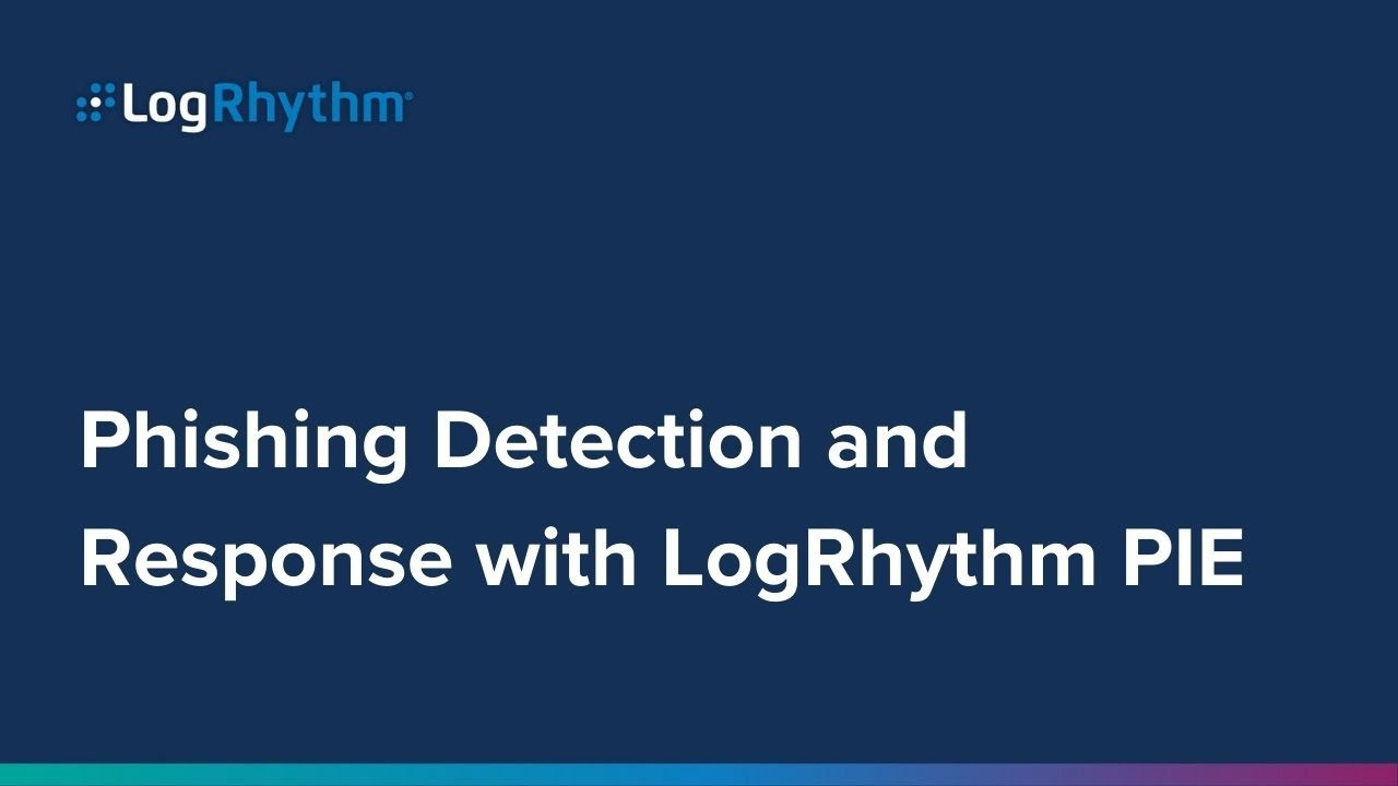 Phishing Detection and Response with LogRhythm PIE