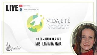 Vida e Fé | Mis. Leninha Maia | 10.06.2021