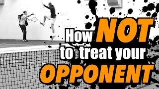 How NOT to Treat Your Opponent