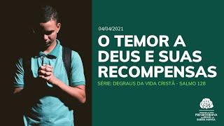 O TEMOR A DEUS E SUAS RECOMPENSAS - Culto - 04/04/2021