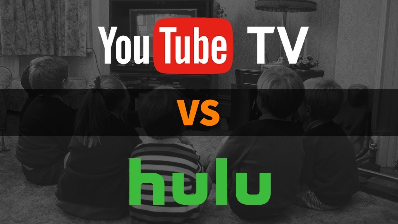 Youtube Tv Vs Hulu Tv Which Is Better Youtube