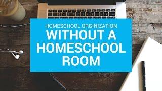 Homeschool Organization without a Homeschool Room!