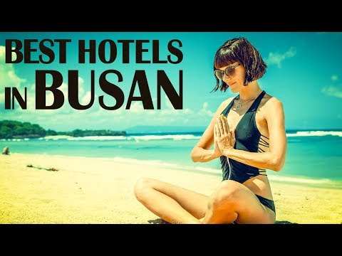 Best Hotels and Resorts in Busan, South Korea