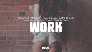 Rihanna - work ft. drake (trap wolf remix) (shaun reynolds & emma heesters cover)