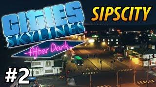 Cities: Skylines - After Dark - Sipscity - PART #2