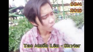 Tao Muốn Lên - Skyler [2015]