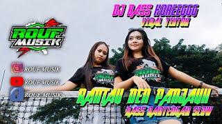 DJ RANTAU DEN PANJAUH VIRAL TIKTOK SLOW || BASS BANTENGAN SLOW || ROUF MUSIC CHANNEL