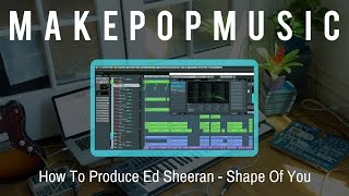 """How To Produce an Ed Sheeran """"Shape Of You"""" Cover (Tutorial)"""
