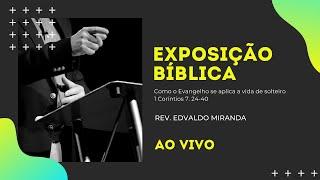 Exposição Bíblica   02/05/2021   Rev. Edvaldo Miranda   1 Coríntios 7. 24-40