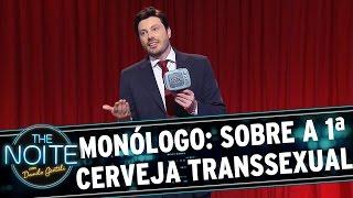 The Noite (11/11/15) -  Monólogo: lançada a 1ª cerveja transexual do mundo (WAT?)