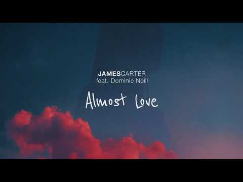 James Carter - Almost Love (feat. Dominic Neill) [Official Audio]