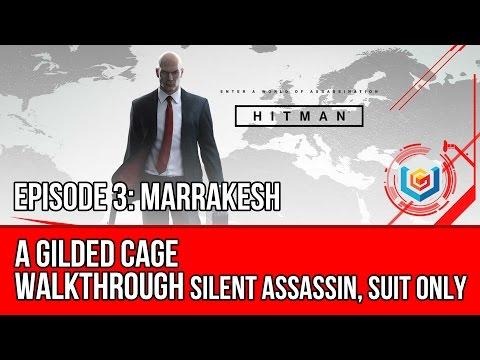 Hitman A Gilded Cage Walkthrough Episode 3 Marrakesh Silent