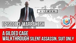 Hitman - A Gilded Cage Walkthrough | Episode 3: Marrakesh (Silent Assassin, Suit Only)