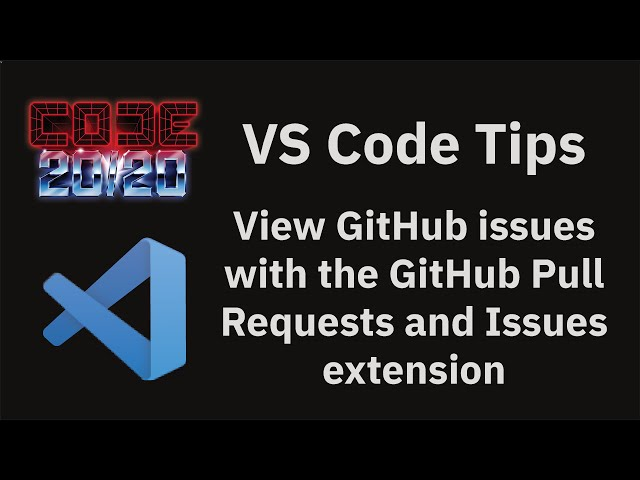 View GitHub issues with the GitHub Pull Requests and Issues extension
