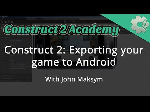 Construct 2: Exporting your game to Android - with John Maksym