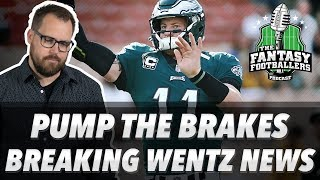 Fantasy Football 2018 - Pump the Brakes, Playoff Q's + Breaking Wentz News - Ep. #668