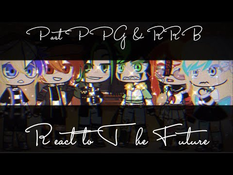 Past PPG U0026 RRB React To The Future (Read DESC)