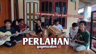 Download PERLAHAN -GUYONWATON(COVER RUMTON TV)