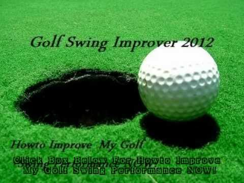 Howto Improve My Golf Swing Now 2012!