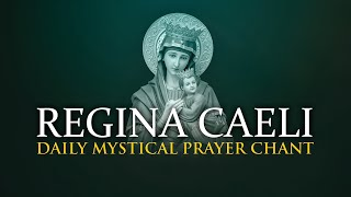 Daily Prayer: Regina Caeli - Chant of the Mystics - Marian Practise - Prayer for Purity - Godseekers