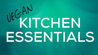 VEGAN KITCHEN ESSENTIALS