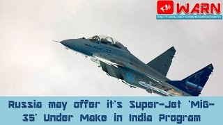 Russia may offer it's Super-Jet 'MiG-35' Under Make in India Program