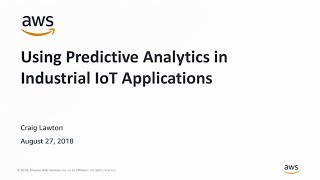 Using Predictive Analytics in Industrial IoT Applications - AWS Online Tech Talks