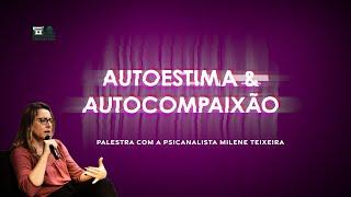 Autoestima e Autocompaixão - Psicanalista Milene Teixeira - SAF IPBPVA