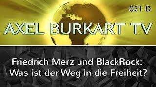 Friedrich Merz, BlackRock und das Großkapital: Wie gelangen wir trotzdem in die Freiheit? ABTV 021 D