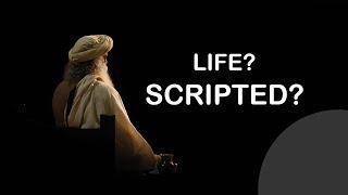 Is life already scripted Sadhguru