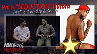 "1ON1 w/ Paris SEDUCTION Buford ""Reality, Porn Life & Shade"""